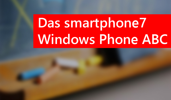 Das große Windows Phone 7 ABC